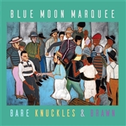 BLUE MOON MARQUEE - BARE KNUCKLES AND BRAWN