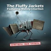 FLUFFY JACKETS FT. MANNY CHARLTON - SOMETHING FROM NOTHING (+DVD)
