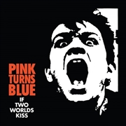 PINK TURNS BLUE - (BLACK) IF TWO WORLDS KISS
