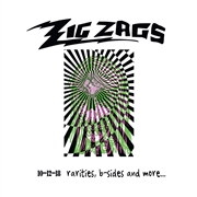 ZIG ZAGS - 10-12-18 RARITIES, B-SIDES AND MORE... (2LP)