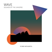"MIYASHITA, FUMIO - ""WAVE"" SOUNDS OF THE UNIVERSE"