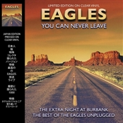 EAGLES - YOU CAN NEVER LEAVE: LIVE AT BURBANK