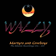 WALLY - MARTYRS AND COWBOYS - THE ATLANTIC RECORDINGS