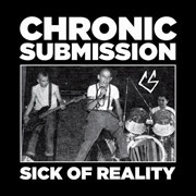 CHRONIC SUBMISSION - SICK OF REALITY