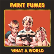 PAINT FUMES - WHAT A WORLD