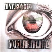 RONDINI, TONY - NO USE FOR THE BLUES