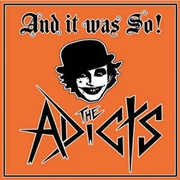 ADICTS - AND IT WAS SO!