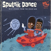 VARIOUS - SPUTNIK DANCE (WILD SOUNDS FROM THE SPACE AGE)