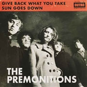 PREMONITIONS - GIVE BACK WHAT YOU TAKE/SUN GOES DOWN