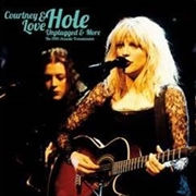 LOVE, COURTNEY -& HOLE- - UNPLUGGED & MORE (2LP)