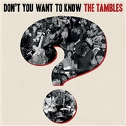 TAMBLES - DON'T YOU WANT TO KNOW THE TAMBLES?