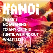 KANOI - THERE'S NO MEANING TO ANY OF THIS... (2CD)