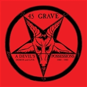 45 GRAVE - A DEVIL'S POSSESSIONS: DEMO'S & LIVE