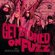 SMOGGERS - GET STONED ON FUZZ