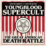 YOUNGBLOOD SUPERCULT - THE GREAT AMERICAN DEATH RATTLE