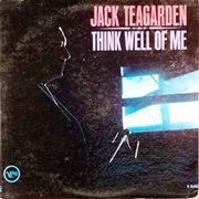TEAGARDEN, JACK - THINK WELL OF ME