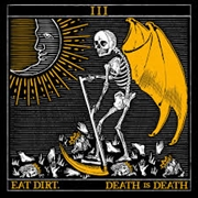 EAT DIRT - DEATH IS DEATH