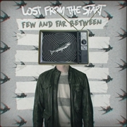 LOST FROM THE START - FEW AND FAR BETWEEN