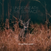 WAITING GAME - UNDERNEATH THE SURFACE