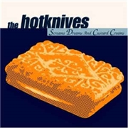 HOTKNIVES - SCREAMS, DREAMS AND CUSTARD CREAMS