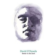 O'DOWDA, DAVID - WAIT/BETTER IN THE DARK