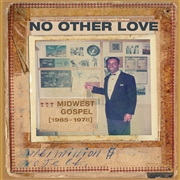 VARIOUS - NO OTHER LOVE: MIDWEST GOSPEL (1965-1978)