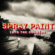 SPRAY PAINT - INTO THE COUNTRY