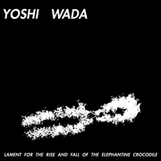 WADA, YOSHI - LAMENT FOR THE RISE AND FALL OF...
