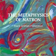 BLACK LESBIAN FISHERMEN - THE METAPHYSICS OF NATRON