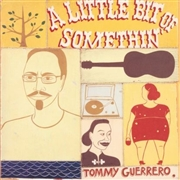 GUERRERO, TOMMY - A LITTLE BIT OF SOMETHIN' (2LP)