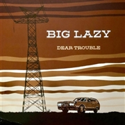 BIG LAZY - DEAR TROUBLE