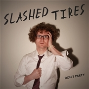 SLASHED TIRES - DON'T PARTY