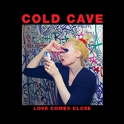 COLD CAVE - LOVE COMES CLOSE: DELUXE 10 YEAR ANNIVERSARY (2LP)