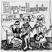 PUPPY & THE HAND JOBS - I HATE EVERYTHING