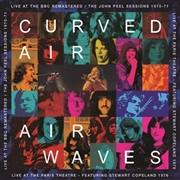 CURVED AIR - AIRWAVES: LIVE AT THE BBC/LIVE AT THE PARIS THREAT