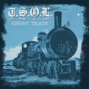 T.S.O.L. - GHOST TRAIN/NEVER GO HOME