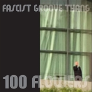 100 FLOWERS - FASCIST GROOVE THING