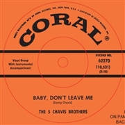 5 CHAVIS BROS. - BABY, DON'T LEAVE ME/OLD TIME ROCK 'N ROLL