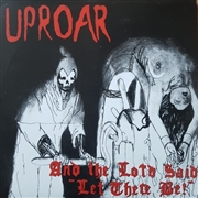 "UPROAR - AND THE LORD SAID ""LET THERE BE!"""