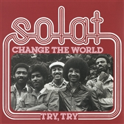 SOLAT - (UK) CHANGE THE WORLD/TRY, TRY