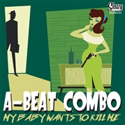 A-BEAT COMBO - MY BABY WANTS TO KILL ME