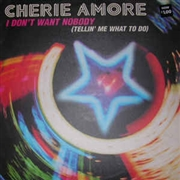 CHERIE AMORE - I DON'T WANT NOBODY (TELLIN' ME WHAT TO DO)
