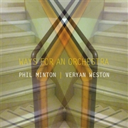MINTON, PHIL -& VERYAN WESTON- - WAYS FOR AN ORCHESTRA