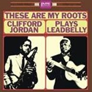 JORDAN, CLIFFORD - THESE ARE MY ROOTS-CLIFFORD JORDAN PLAYS LEADBELLY