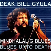 "DEAK, GYULA ""BILL"" - MINDHALALIG BLUES (BLUES UNTO DEATH)"