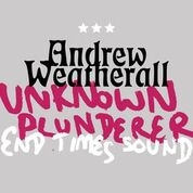WEATHERALL, ANDREW - UNKNOWN PLUNDERER/END TIMES SOUND