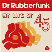 DR. RUBBERFUNK - MY LIFE AT 45
