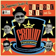 HIPBONE SLIM & HIS CROWNTOPPERS - THE TOPPERMOST SOUNDS OF...