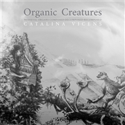 VICENS, CATALINA - ORGANIC CREATURES (2CD)