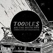 TOODLES & THE HECTIC PITY - GHOSTS, GUILT & GRANDPARENTS